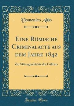 Eine Römische Criminalacte aus dem Jahre 1842