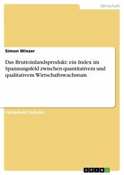Das Bruttoinlandsprodukt: ein Index im Spannungsfeld zwischen quantitativem und qualitativem Wirtschaftswachstum (eBook, ePUB) - Winzer, Simon