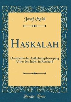 Haskalah: Geschichte Der Aufklärungsbewegung Unter Den Juden in Russland (Classic Reprint)