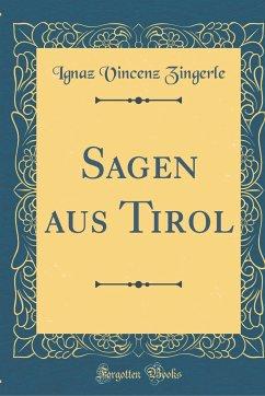 Sagen aus Tirol (Classic Reprint)