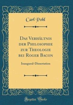 Das Verhältnis der Philosophie zur Theologie bei Roger Bacon