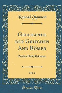 Geographie Der Griechen and Römer, Vol. 6: Zweites Heft; Kleinasien (Classic Reprint)