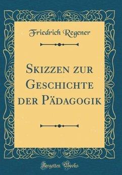Skizzen zur Geschichte der Pädagogik (Classic Reprint)