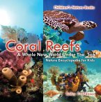 Coral Reefs : A Whole New World Under The Sea - Nature Encyclopedia for Kids   Children's Nature Books (eBook, PDF)