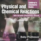 Physical and Chemical Reactions : 6th Grade Chemistry Book   Children's Chemistry Books (eBook, PDF)