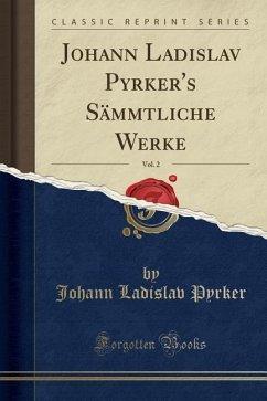 Johann Ladislav Pyrker's Sämmtliche Werke , Vol. 2 (Classic Reprint)