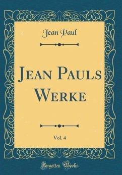 Jean Pauls Werke, Vol. 4 (Classic Reprint)