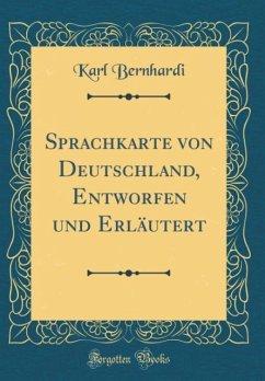 Sprachkarte von Deutschland, Entworfen und Erläutert (Classic Reprint)