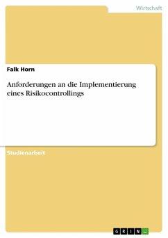 Anforderungen an die Implementierung eines Risikocontrollings (eBook, ePUB) - Horn, Falk