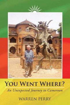 You Went Where? (eBook, ePUB)