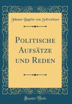 Politische Aufsätze und Reden (Classic Reprint)