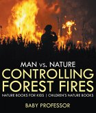 Man vs. Nature : Controlling Forest Fires - Nature Books for Kids   Children's Nature Books (eBook, PDF)