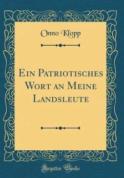 Ein Patriotisches Wort an Meine Landsleute (Classic Reprint)