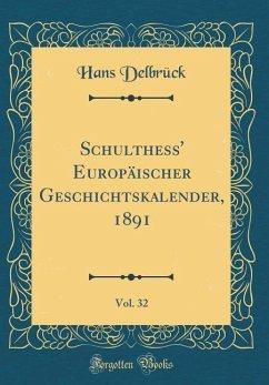 Schulthess' Europäischer Geschichtskalender, 1891, Vol. 32 (Classic Reprint)