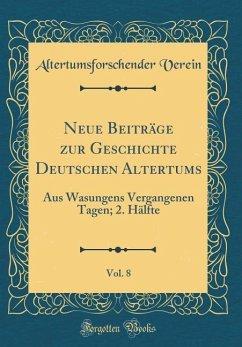 Neue Beiträge zur Geschichte Deutschen Altertums, Vol. 8