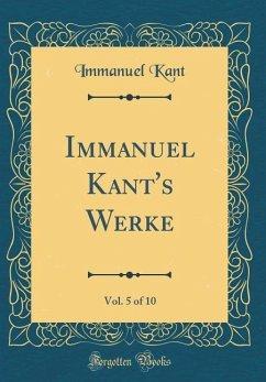 Immanuel Kant's Werke, Vol. 5 of 10 (Classic Reprint)