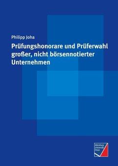 Prüfungshonorare und Prüferwahl großer, nicht börsennotierter Unternehmen - Joha, Philipp