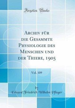 Archiv für die Gesammte Physiologie des Menschen und der Thiere, 1905, Vol. 109 (Classic Reprint)