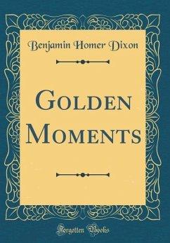 Golden Moments (Classic Reprint)