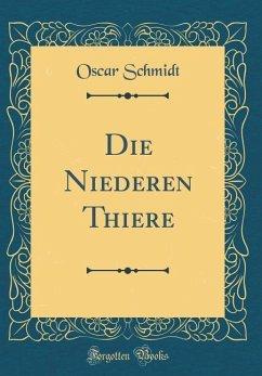 Die Niederen Thiere (Classic Reprint)