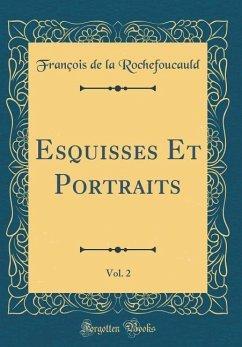 Esquisses Et Portraits, Vol. 2 (Classic Reprint)