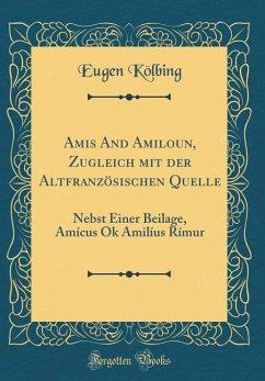 Amis And Amiloun, Zugleich mit der Altfranzösischen Quelle - Kölbing, Eugen