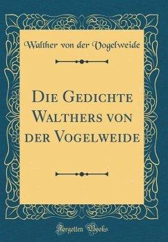 Die Gedichte Walthers von der Vogelweide (Classic Reprint)