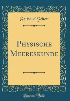 Physische Meereskunde (Classic Reprint) - Schott, Gerhard