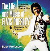 The Life and Music of Elvis Presley - Biography for Children   Children's Musical Biographies (eBook, PDF)