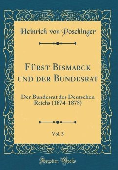 Fürst Bismarck und der Bundesrat, Vol. 3 - Poschinger, Heinrich Von