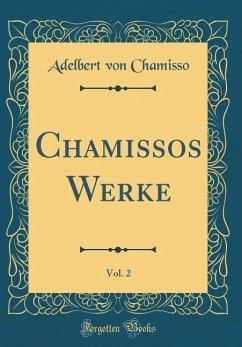 Chamissos Werke, Vol. 2 (Classic Reprint)