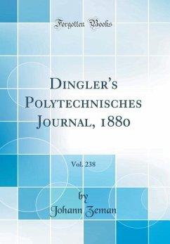 Dingler's Polytechnisches Journal, 1880, Vol. 238 (Classic Reprint)