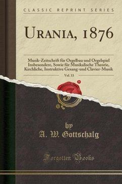 Urania, 1876, Vol. 33: Musik-Zeitschrift Für Or...