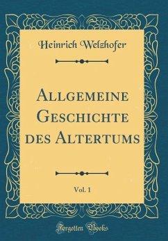 Allgemeine Geschichte des Altertums, Vol. 1 (Classic Reprint) - Welzhofer, Heinrich