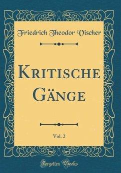 Kritische Gänge, Vol. 2 (Classic Reprint) - Vischer, Friedrich Theodor