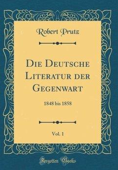 Die Deutsche Literatur der Gegenwart, Vol. 1