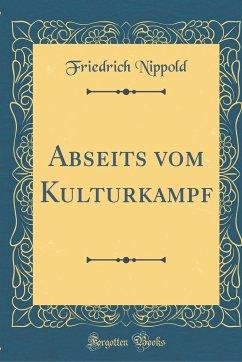 Abseits vom Kulturkampf (Classic Reprint)