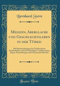 Medizin, Aberglaube Und Geschlechtsleben in Der Türkei: Mit Berücksichtigung Der Moslemischen Nachbarländer Und Der Ehemaligen Vesallenstaaten; Eigene