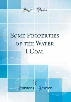 Some Properties of the Water I Coal (Classic Reprint)