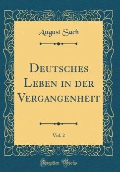 Deutsches Leben in der Vergangenheit, Vol. 2 (Classic Reprint)