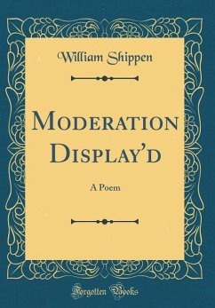 Moderation Display'd: A Poem (Classic Reprint)