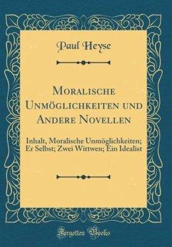 Moralische Unmöglichkeiten und Andere Novellen