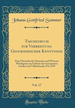 Taschenbuch zur Verbreitung Geographischer Kenntnisse, Vol. 17