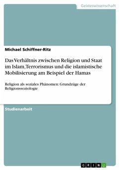 Das Verhältnis zwischen Religion und Staat im Islam, Terrorismus und die islamistische Mobilisierung am Beispiel der Hamas (eBook, ePUB)
