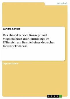 Das Shared Service Konzept und Möglichkeiten des Controllings im IT-Bereich am Beispiel eines deutschen Industriekonzerns (eBook, ePUB)