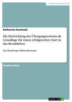 Die Entwicklung einer Kultur der Zusammenarbeit aller am Übergangssystem beteiligten Akteure als Grundlage für einen erfolgreichen Start in das Berufsleben - dargestellt am Beispiel des Hamburger Rahmenkonzepts (eBook, ePUB)