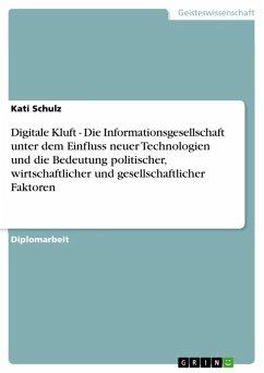 Digitale Kluft - Die Informationsgesellschaft unter dem Einfluss neuer Technologien und die Bedeutung politischer, wirtschaftlicher und gesellschaftlicher Faktoren (eBook, ePUB)