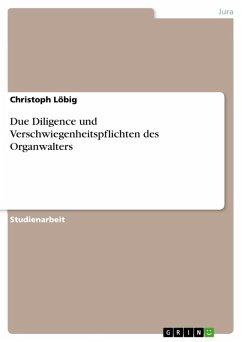 Due Diligence und Verschwiegenheitspflichten des Organwalters (eBook, ePUB)