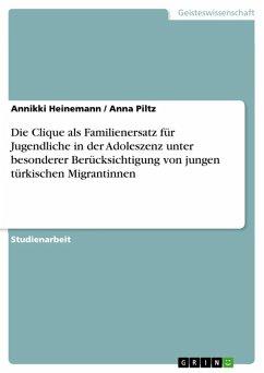 Die Clique als Familienersatz für Jugendliche in der Adoleszenz unter besonderer Berücksichtigung von jungen türkischen Migrantinnen (eBook, ePUB)