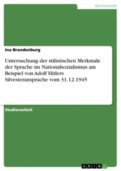 Untersuchung der stilistischen Merkmale der Sprache im Nationalsozialismus am Beispiel von Adolf Hitlers Silvesteransprache vom 31.12.1945 (eBook, ePUB) - Brandenburg, Ina